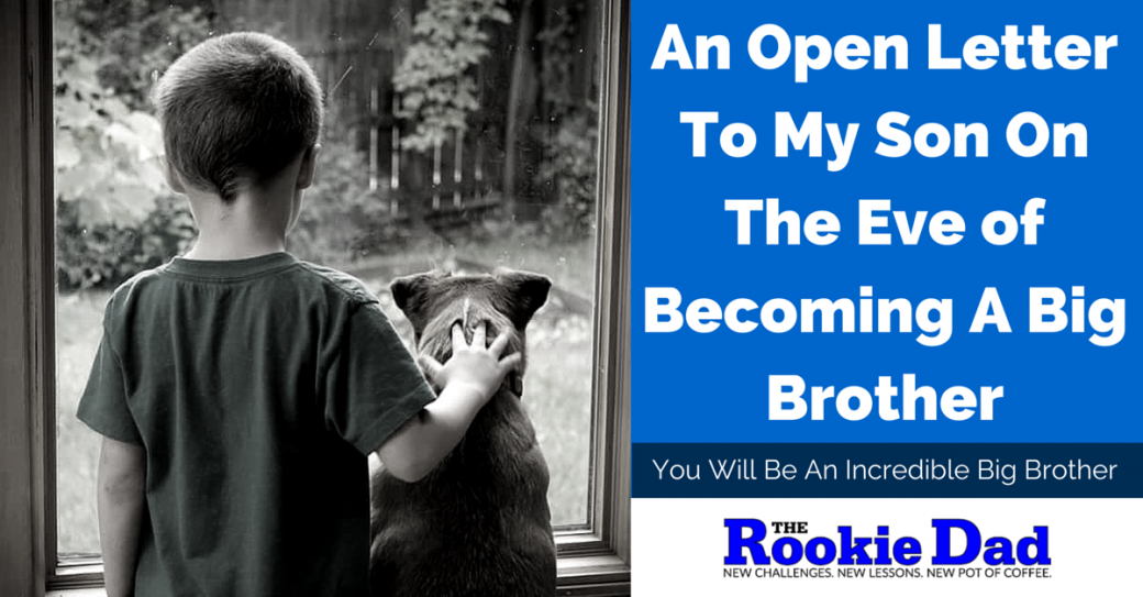 A Letter To My Son On The Eve of Becoming A Big Brother